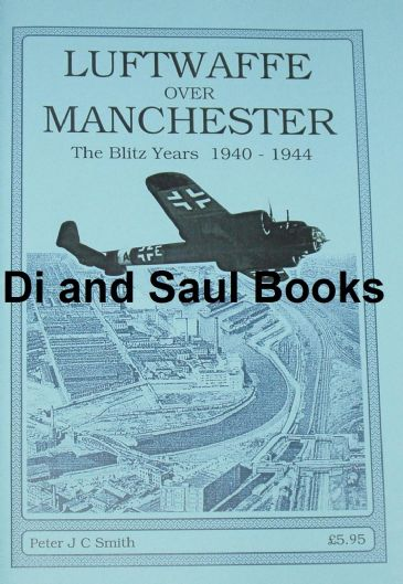 Luftwaffe over Manchester, the Blitz Years 1940-1944, by Peter Smith